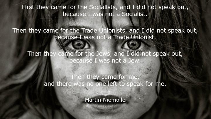 This Martin Niemoller passage changed my life.