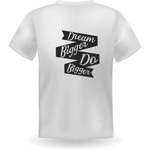 BC Dream Bigger Do Bigger T Shirt