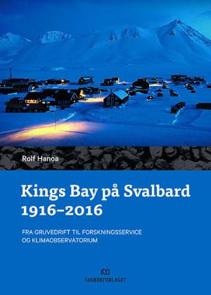 Kings Bay på Svalbard 1916 - 2016