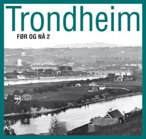 Trondheim før og nå 2