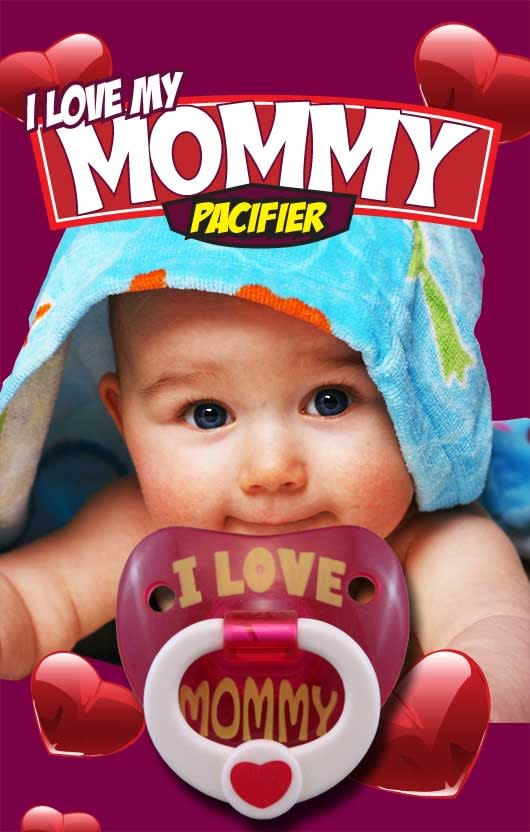 PACIFIER- I LOVE MY MOMMY