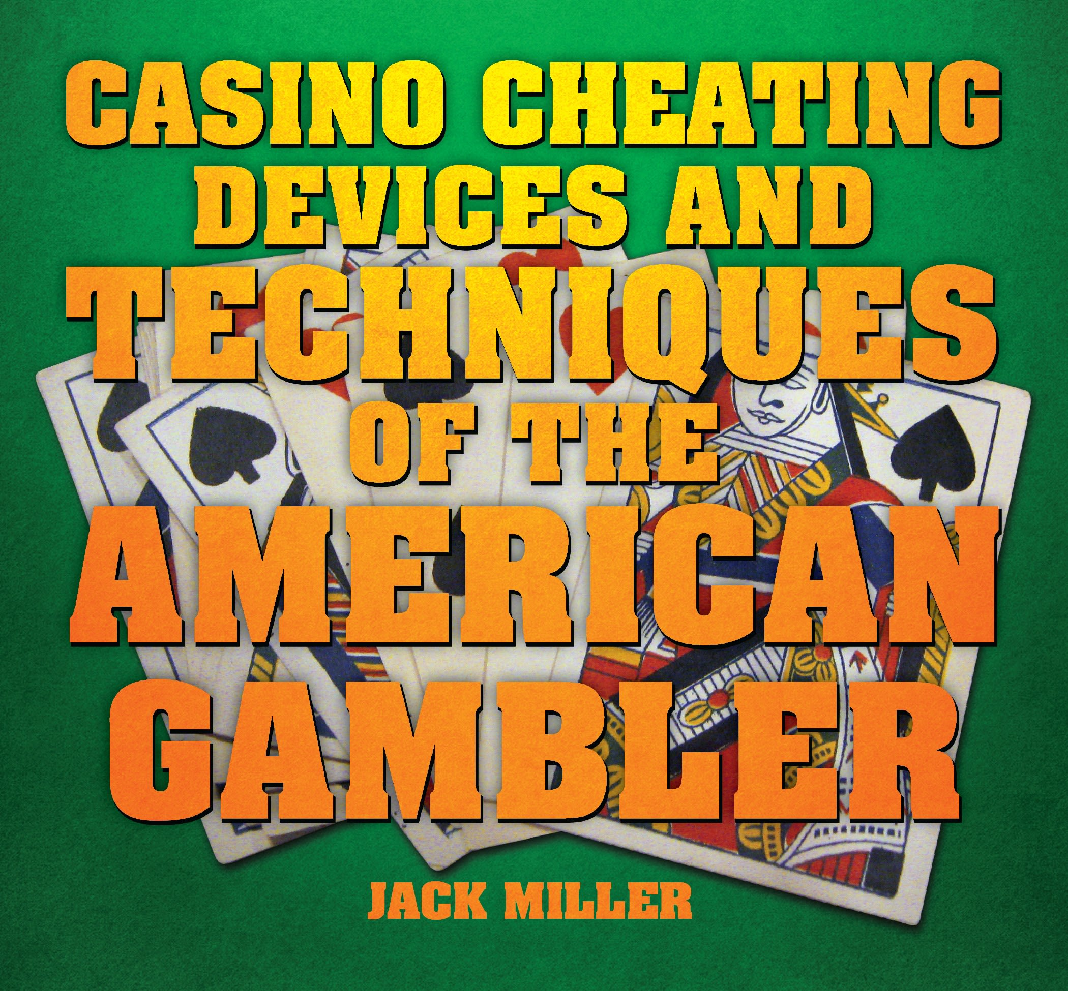 Casino Cheating Devices and Techniques Of The American Gambler