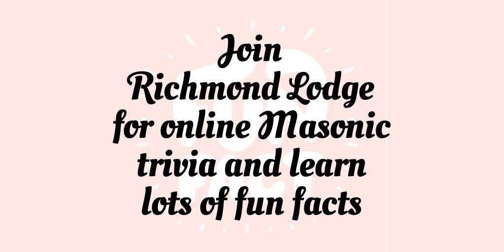 Join Richmond Lodge for online Masonic trivia and learn lots of fun facts