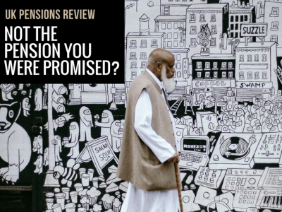 UK Pensions review: Not the Pension you were Promised?