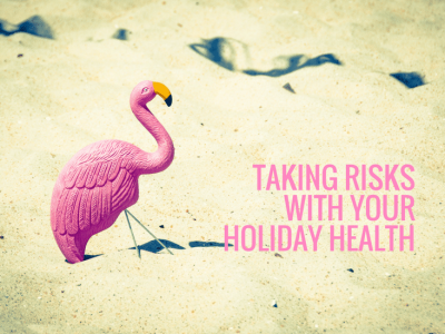 Taking Risks with your Holiday Health