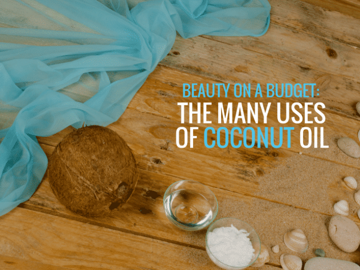 Beauty on a Budget: The many uses for Coconut Oil