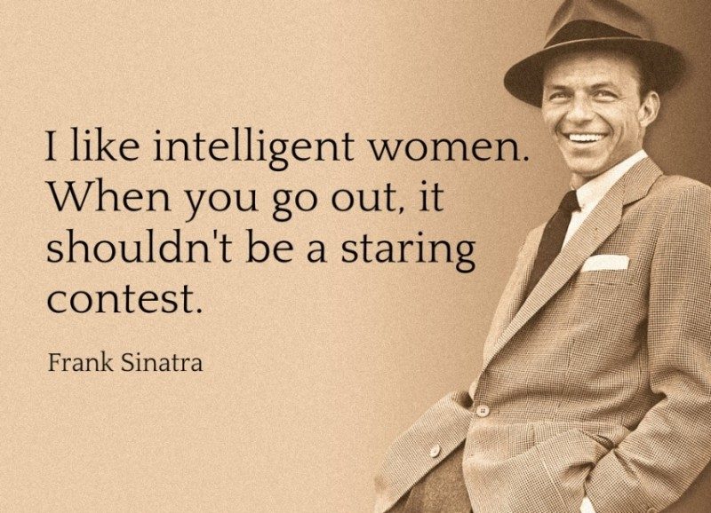 I like the intelligent women... - Frank Sinatra