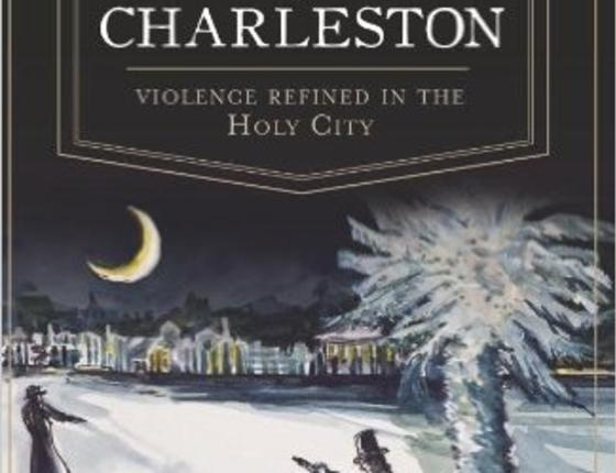 J. Grahame Long: Dueling in Charleston: Violence Refined in the Holy City
