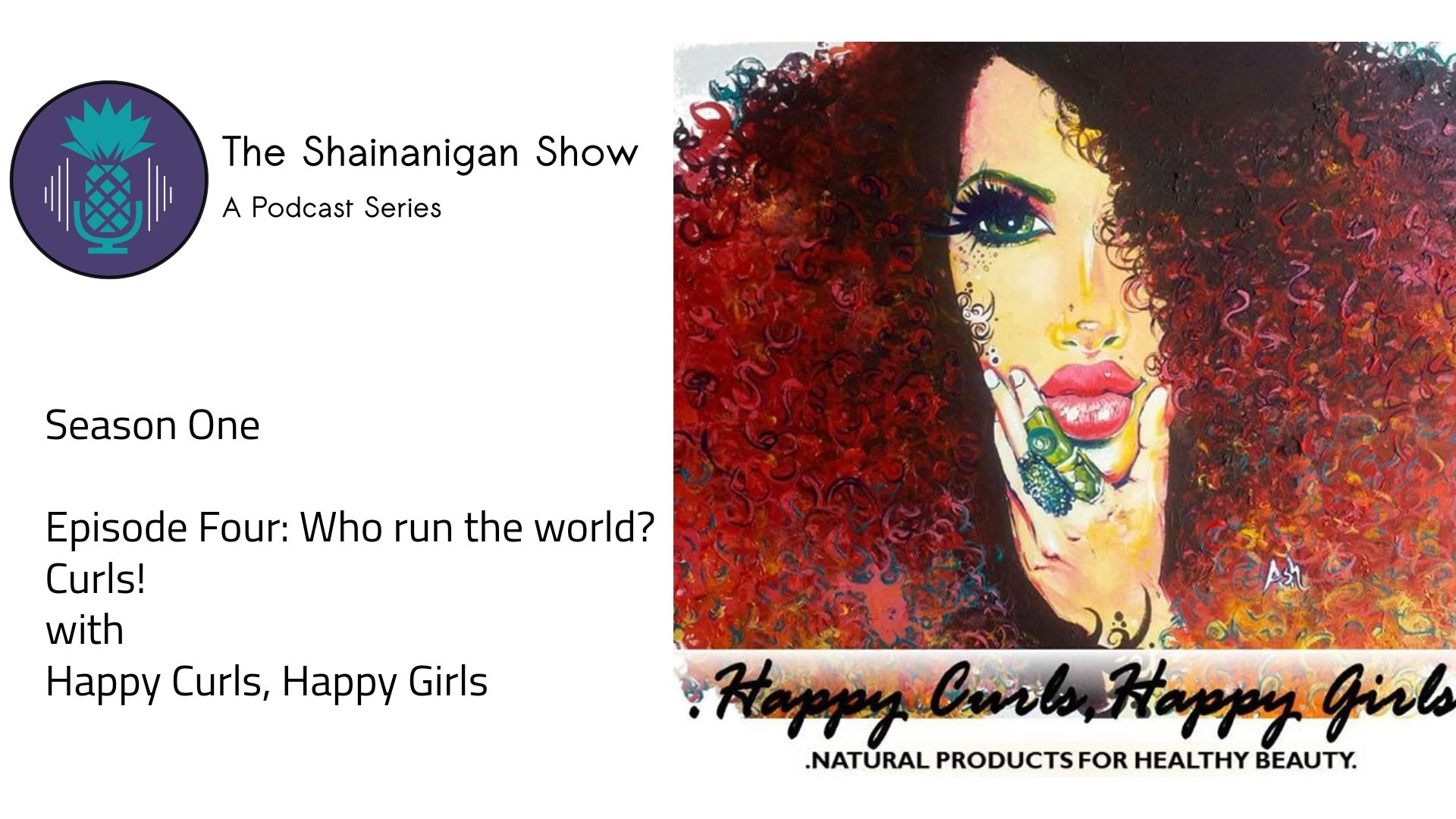The Shainanigan Show | A Podcast Series: Who run the world? CURLS! Ep 4