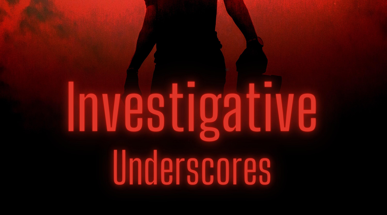 Investigative Underscores