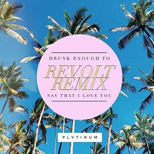 Drunk Enough To Say That I Love You (Revolt Remix)