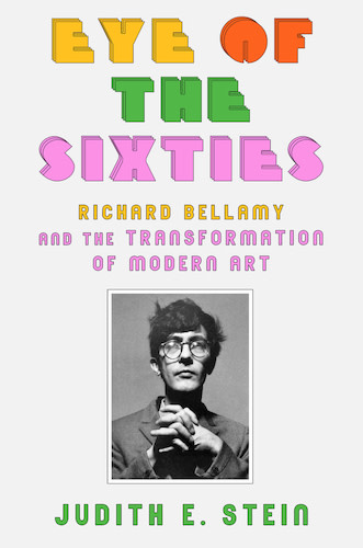 Eye of the Sixties: Richard Bellamy, an Influential, Posterity-Averse Art Dealer