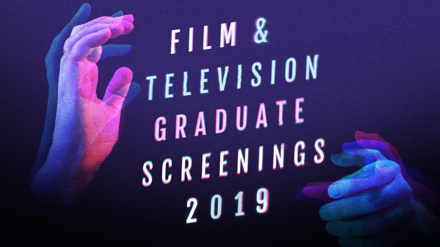Film and Television Graduate Screenings 2019