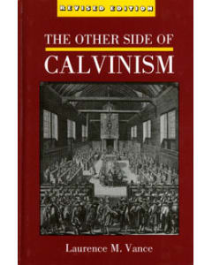 The Other Side Of Calvinism - Laurence M. Vance