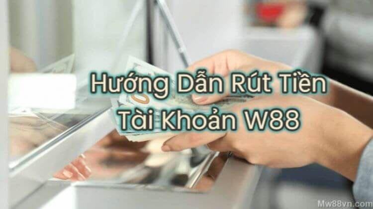 hướng dẫn rút tiền w88